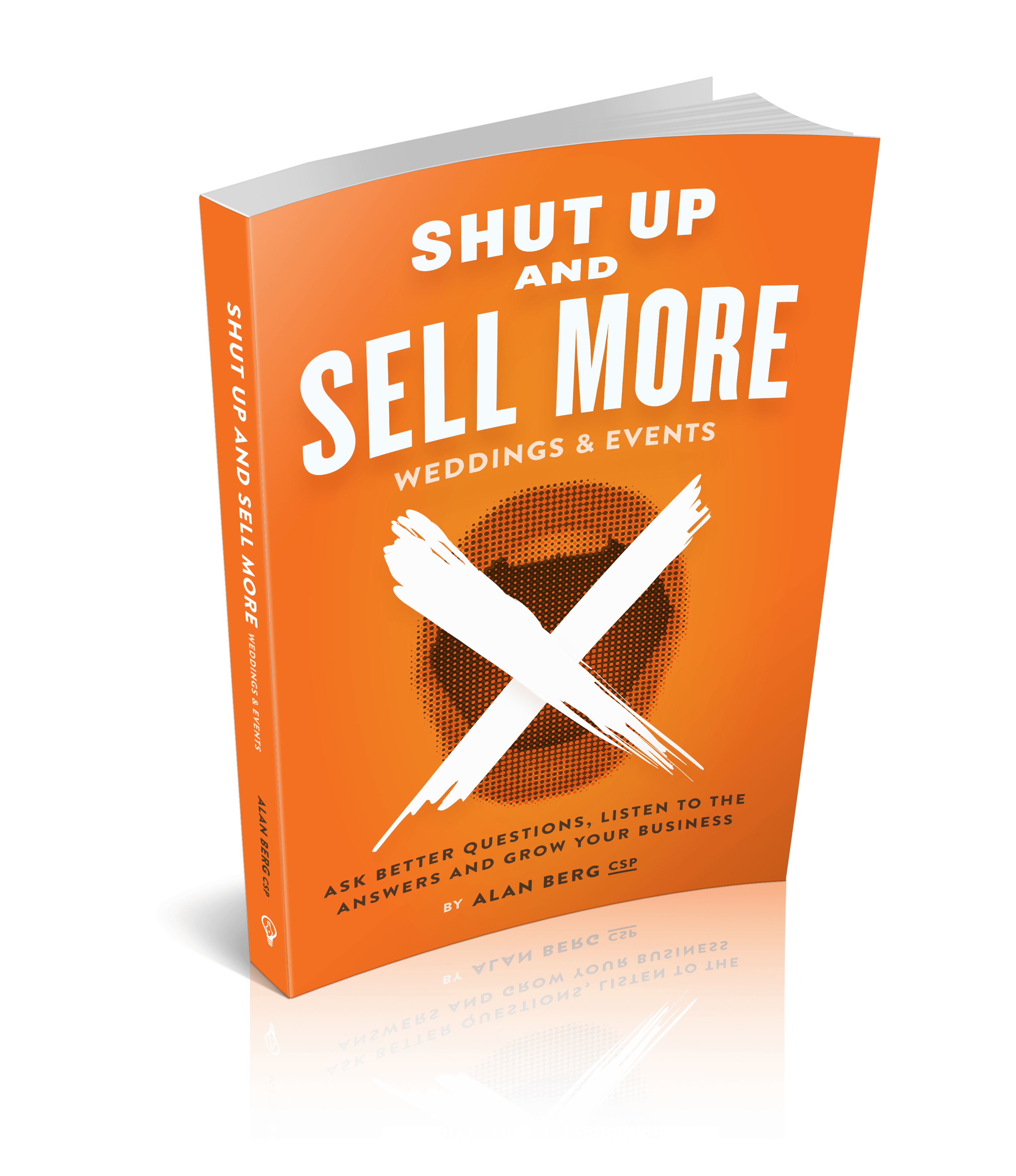 Shut Up and Sell More Weddings and Events - Alan Berg CSP