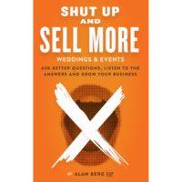 Shut Up and Sell More Weddings Alan Berg CSP