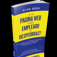 Si Tu Pagina Web Fuera Empleado Lo Despidirias - Alan Berg CSP