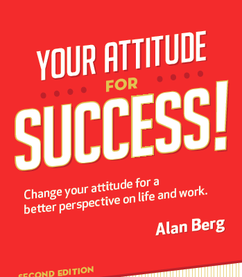 Your Attitude for Success 2nd Edition - Alan Berg CSP