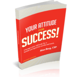 Your Attitude for Success - Alan Berg CSP