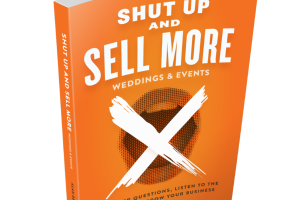 Shut Up and Sell More Weddings & Events Original Edition