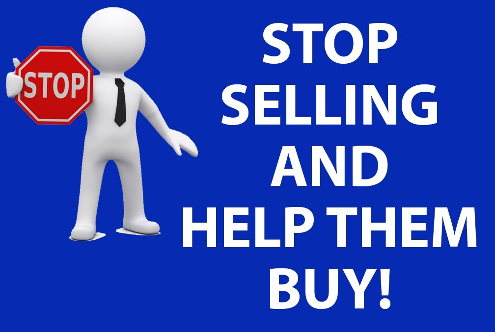 Stop Selling and Help Them Buy!