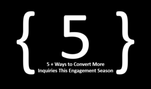 5+ Ways to Convert More Inquiries This Engagement Season