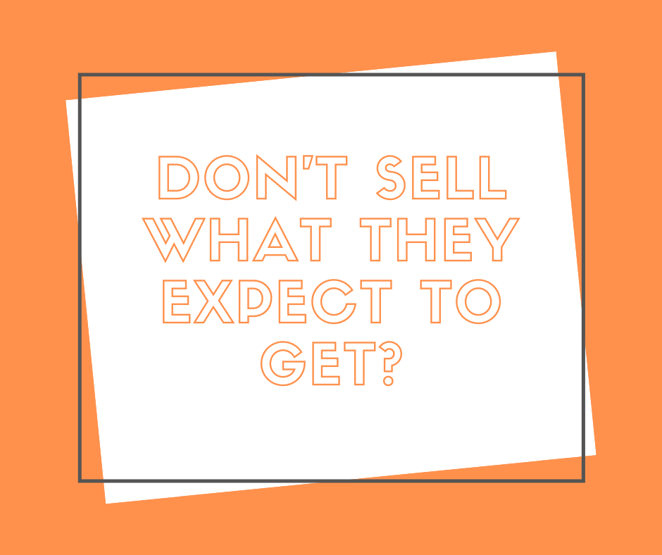 Don't sell what they expect to get, sell your results