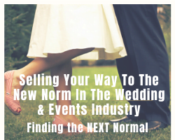 Webinar: Selling Your Way To The New Norm In The Wedding & Events Industry