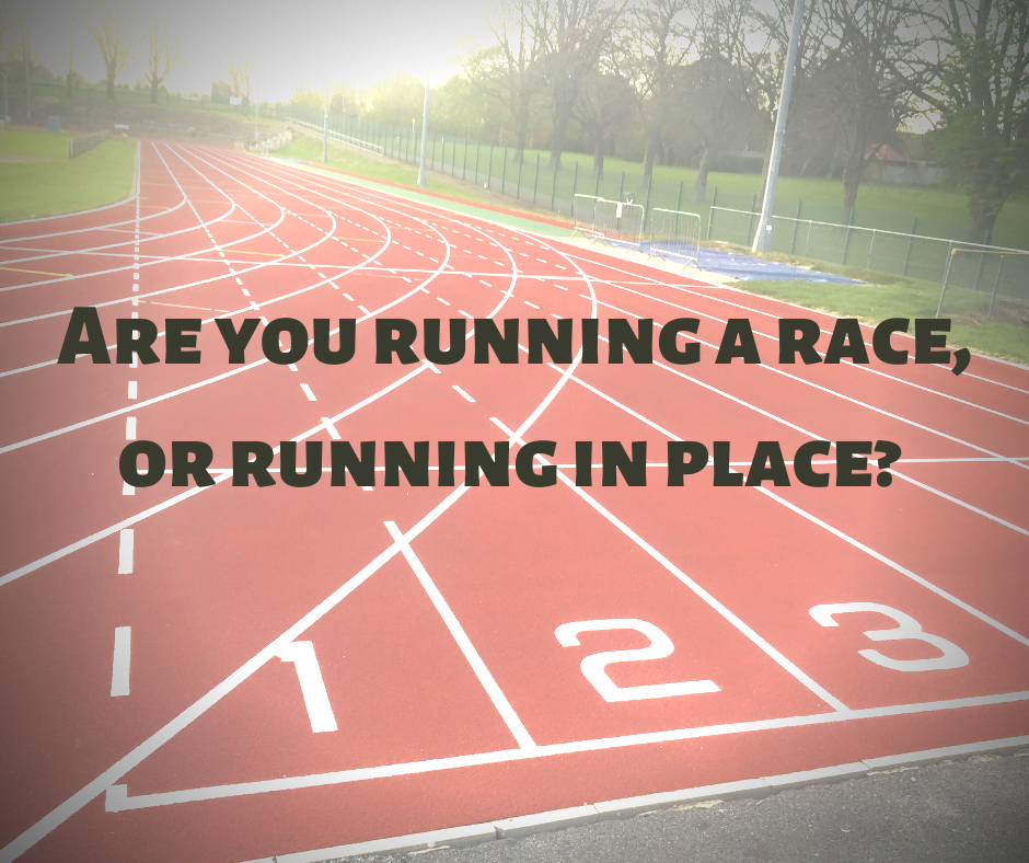 Are you running a race, or running in place?