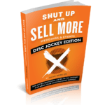 Shut Up and Sell More Weddings & Events Disc Jockey Edition