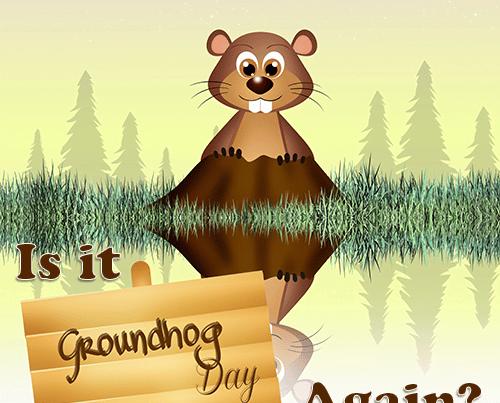 Is It Groundhog Day Again - Alan Berg CSP