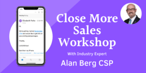 Close More Sales Workshop with Alan Berg CSP