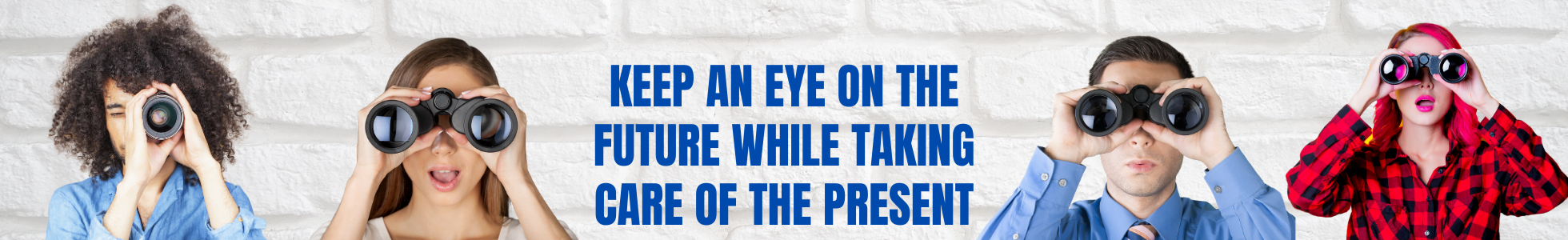 Keep an eye on the future while taking care of the present