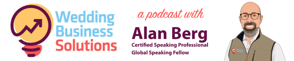 Wedding Business Solutions Podcast by Alan Berg CSP