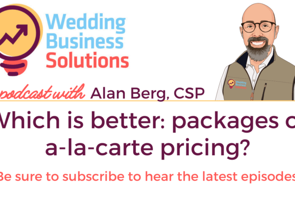Wedding Business Solutions Podcast - Which is better packages or a-la-carte pricing?