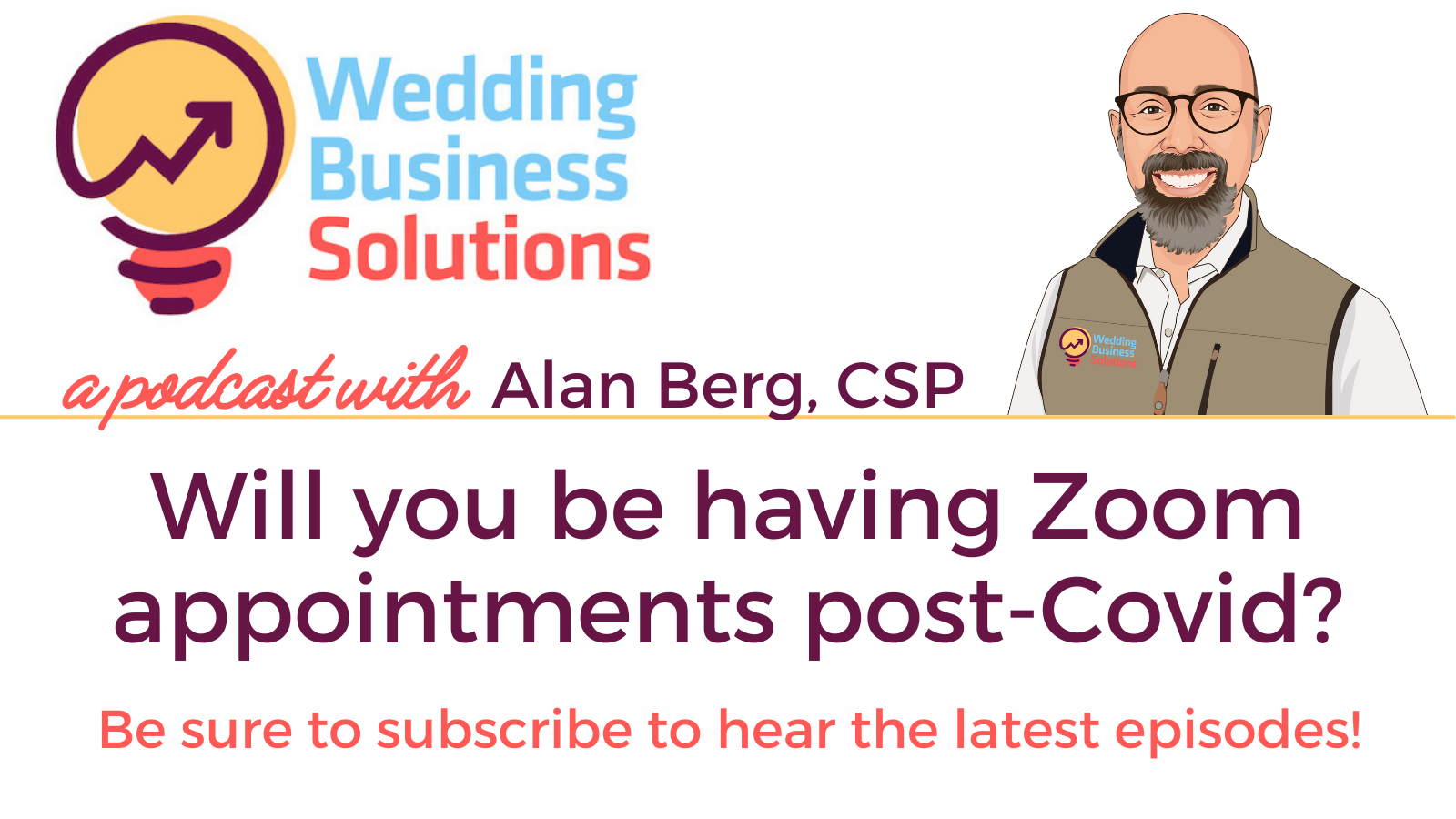 Wedding Business Solutions Podcast - Will you be having Zoom appointments post-Covid? with Alan Berg CSP
