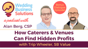 Wedding Business Solutions Podcast with Alan Berg CSP - Caterers Bonus Episode with Trip Wheeler-SB Value