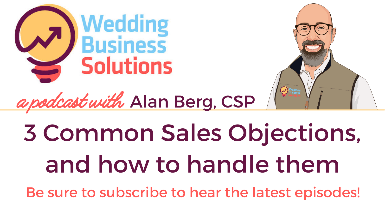 Wedding Business Solutions Podcast with Alan Berg CSP - 3 Common Sales Objections, and how to handle them
