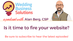 Wedding Business Solutions Podcast with Alan Berg CSP - Is it time to fire your website?