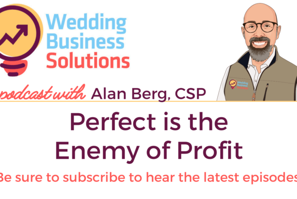 Wedding Business Solutions Podcast - Perfect is the Enemy of Profit