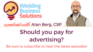 Wedding Business Solutions Podcast with Alan Berg CSP - Should you pay for advertising?