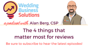Wedding Business Solutions Podcast with Alan Berg CSP - The 4 things that matter most for reviews