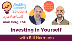 Wedding Business Solutions Podcast with Alan Berg CSP - Bonus Episode with Bill Hermann