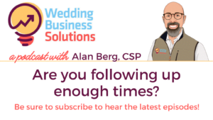 Wedding Business Solutions Podcast with Alan Berg CSP - Are you following up enough times?