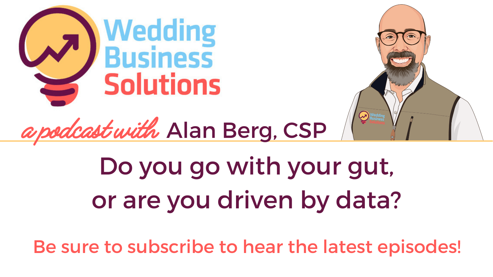 Wedding Business Solutions Podcast with Alan Berg CSP - Do you go with your gut, or are you driven by data?