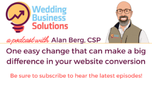 Wedding Business Solutions Podcast with Alan Berg CSP - One easy change that can make a big difference in your website conversion