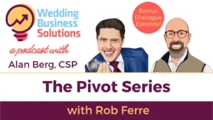 Wedding Business Solutions Podcast with Alan Berg CSP - The Pivot Series with Rob Ferre