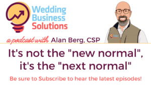 Wedding Business Solutions Podcast with Alan Berg CSP - It's not the new normal, it's the next normal