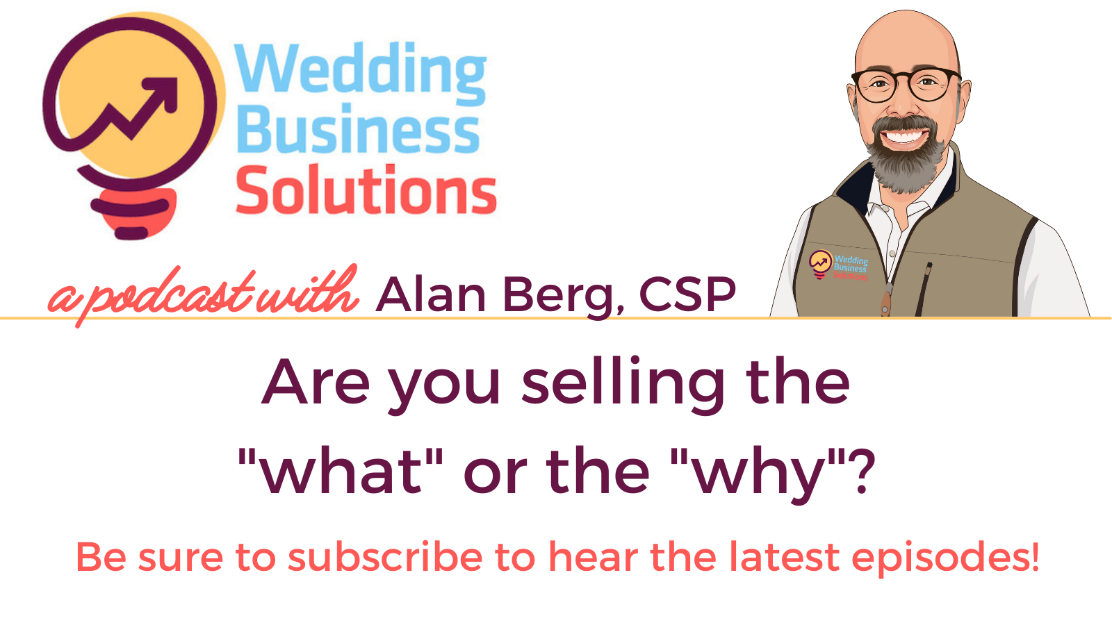 Wedding Business Solutions Podcast with Alan Berg CSP - Are you selling the what or the why?