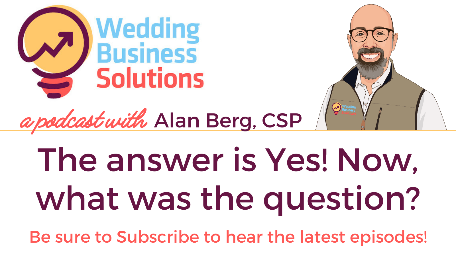 Wedding Business Solutions Podcast with Alan Berg CSP - The answer is Yes. Now, what was the question?
