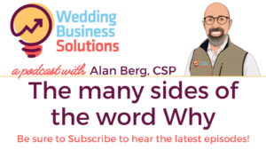 Wedding Business Solutions Podcast with Alan Berg CSP - The many sides of the word Why