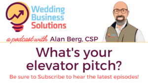 Wedding Business Solutions Podcast with Alan Berg CSP - What's your elevator pitch?