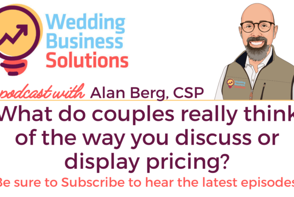 Wedding Business Solutions Podcast with Alan Berg CSP - What do couples really think of the way you discuss or display pricing?