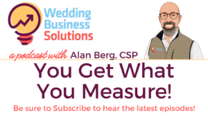 You Get What You Measure! - Wedding Business Solutions Podcast with Alan Berg CSP
